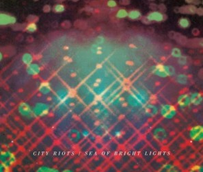 City Riots - Sea Of Bright Lights