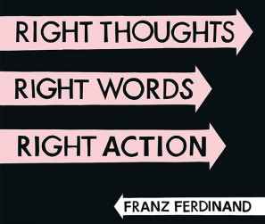 Franz Ferdinand - Right Thoughts right Words - Right Action