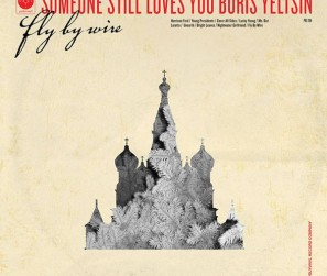 Someone Still Loves You Boris Yeltsin - Fly By Wire