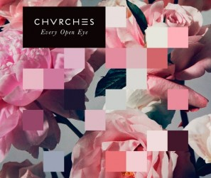 Chvrches---Every-Open-Eye